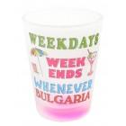 Сувенирна чаша за шот, декорирана със забавно послание - Weekdays, weekends, whenever